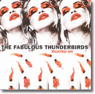 Fabulous Thunderbirds - Painted On