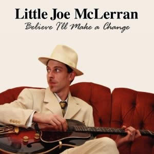 Little Joe McLerran – Believe I'll Make A Change